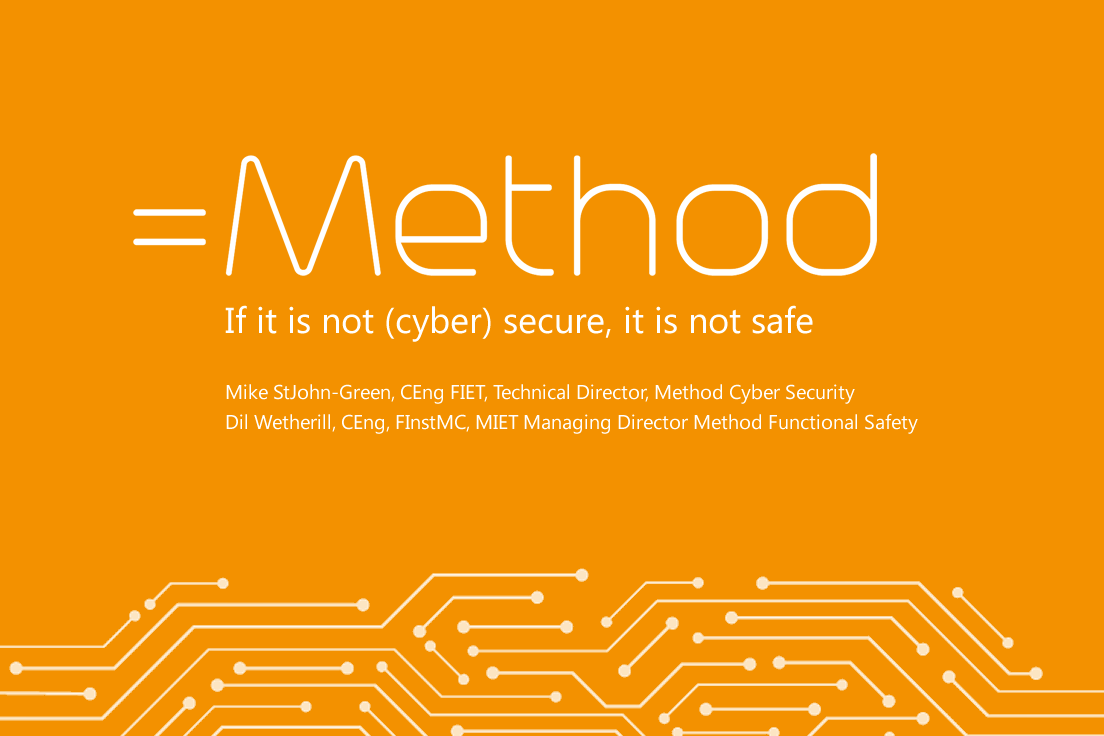 If it is not (cyber) secure, it is not safe - Mike StJohn-Green, CEng FIET, Technical Director, Method Cyber Security